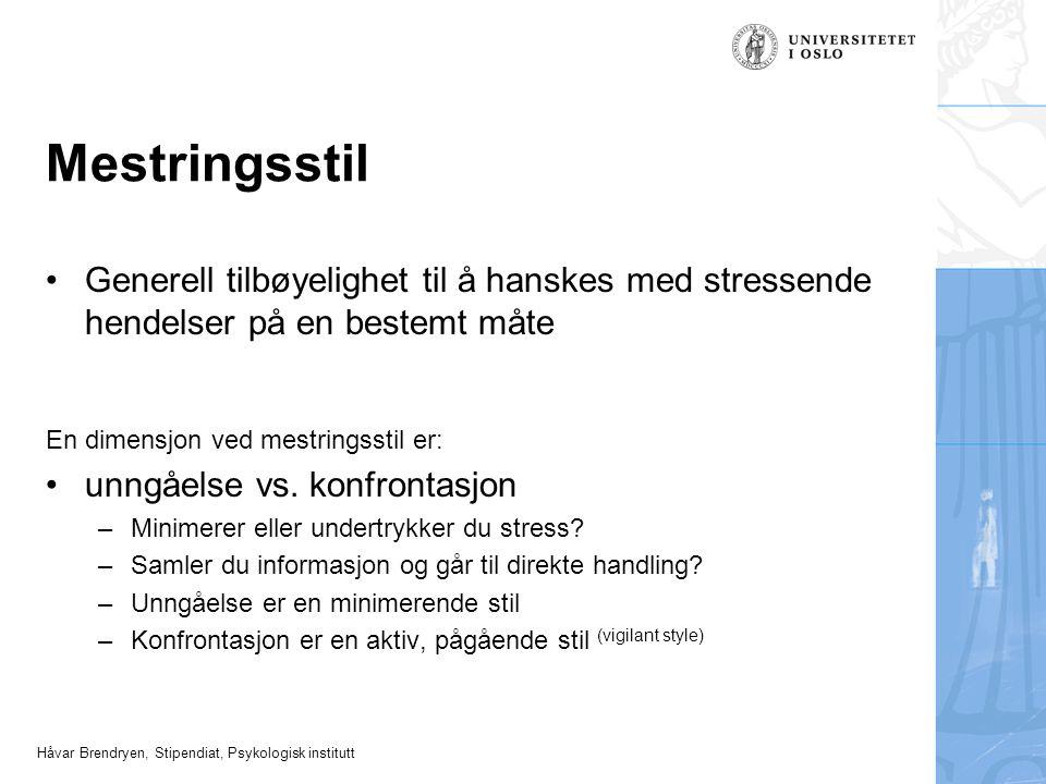 Håvar Brendryen, Stipendiat, Psykologisk institutt Mestringsstil Generell tilbøyelighet til å hanskes med stressende hendelser på en bestemt måte En d