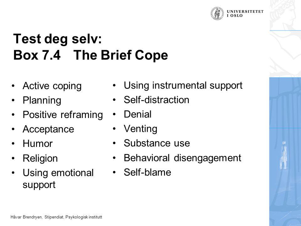 Håvar Brendryen, Stipendiat, Psykologisk institutt Test deg selv: Box 7.4The Brief Cope Active coping Planning Positive reframing Acceptance Humor Rel