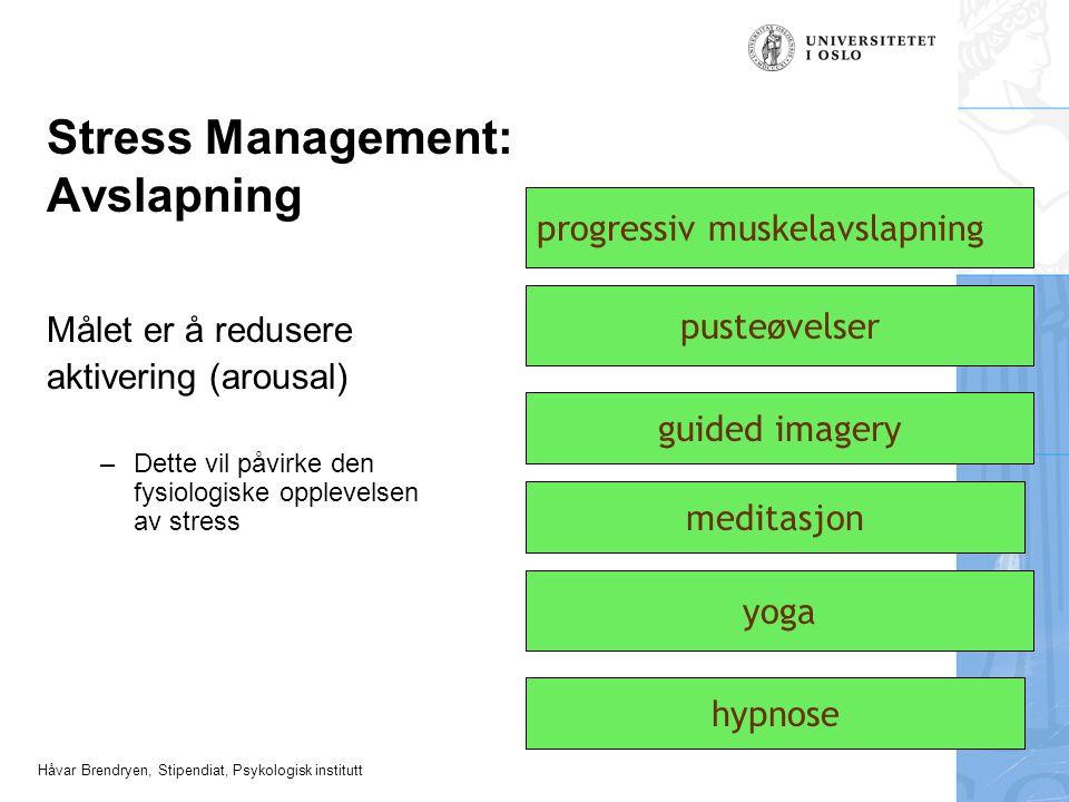Håvar Brendryen, Stipendiat, Psykologisk institutt Stress Management: Avslapning Målet er å redusere aktivering (arousal) –Dette vil påvirke den fysio