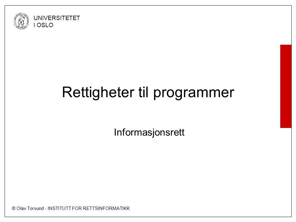© Olav Torvund - INSTITUTT FOR RETTSINFORMATIKK UNIVERSITETET I OSLO Rettigheter til programmer Informasjonsrett