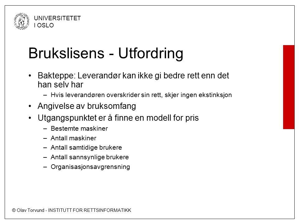 © Olav Torvund - INSTITUTT FOR RETTSINFORMATIKK UNIVERSITETET I OSLO Brukslisens - Utfordring Bakteppe: Leverandør kan ikke gi bedre rett enn det han