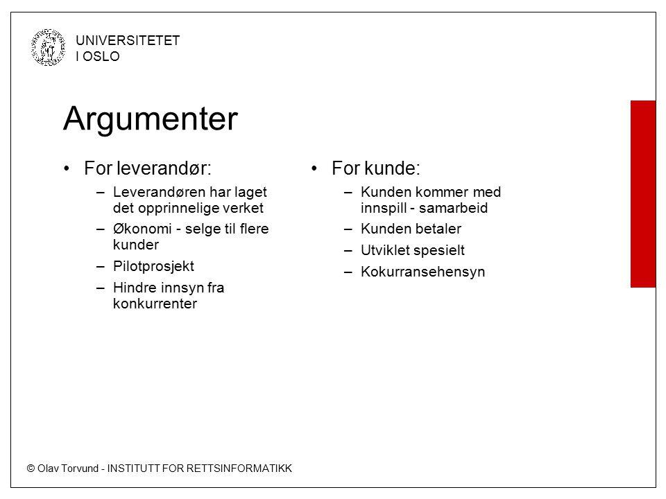 © Olav Torvund - INSTITUTT FOR RETTSINFORMATIKK UNIVERSITETET I OSLO Argumenter For leverandør: –Leverandøren har laget det opprinnelige verket –Økono