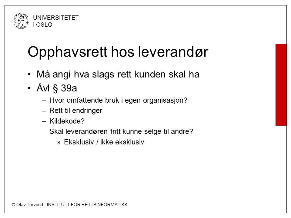 © Olav Torvund - INSTITUTT FOR RETTSINFORMATIKK UNIVERSITETET I OSLO Opphavsrett hos leverandør Må angi hva slags rett kunden skal ha Åvl § 39a –Hvor omfattende bruk i egen organisasjon.