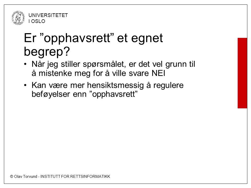"""© Olav Torvund - INSTITUTT FOR RETTSINFORMATIKK UNIVERSITETET I OSLO Er """"opphavsrett"""" et egnet begrep? Når jeg stiller spørsmålet, er det vel grunn ti"""