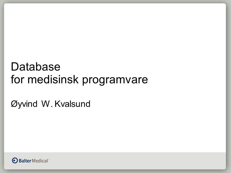 Database for medisinsk programvare Øyvind W. Kvalsund