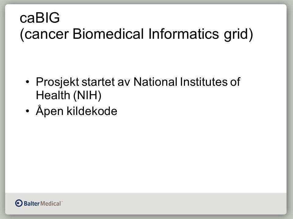 caBIG (cancer Biomedical Informatics grid) Prosjekt startet av National Institutes of Health (NIH) Åpen kildekode