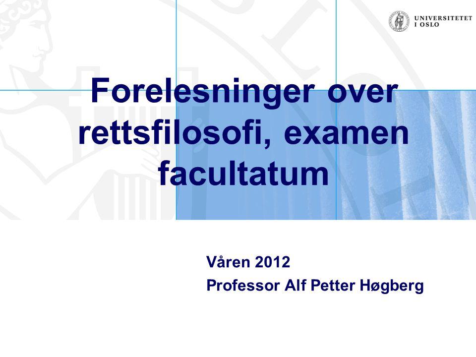 Forelesninger over rettsfilosofi, examen facultatum Våren 2012 Professor Alf Petter Høgberg