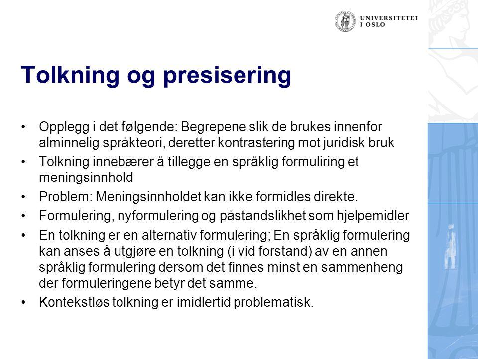 Tolkning og presisering Opplegg i det følgende: Begrepene slik de brukes innenfor alminnelig språkteori, deretter kontrastering mot juridisk bruk Tolk