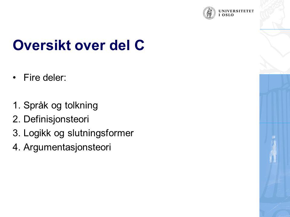 Oversikt over del C Fire deler: 1.Språk og tolkning 2.Definisjonsteori 3.Logikk og slutningsformer 4.Argumentasjonsteori