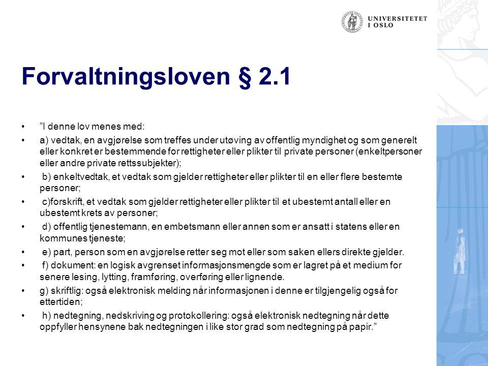 """Forvaltningsloven § 2.1 """"I denne lov menes med: a) vedtak, en avgjørelse som treffes under utøving av offentlig myndighet og som generelt eller konkre"""