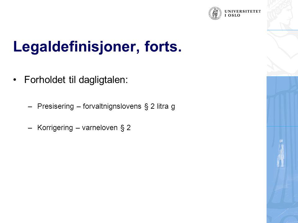 Legaldefinisjoner, forts. Forholdet til dagligtalen: –Presisering – forvaltnignslovens § 2 litra g –Korrigering – varneloven § 2
