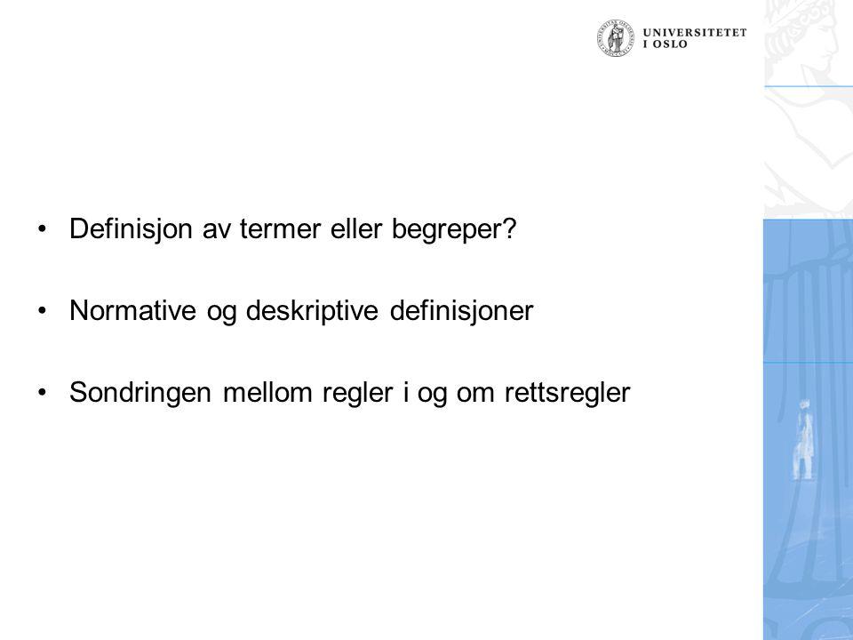 Definisjon av termer eller begreper? Normative og deskriptive definisjoner Sondringen mellom regler i og om rettsregler