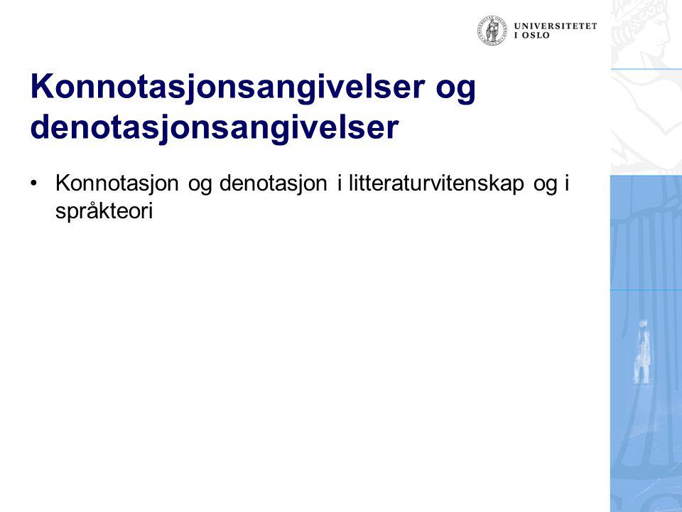 Konnotasjonsangivelser og denotasjonsangivelser Konnotasjon og denotasjon i litteraturvitenskap og i språkteori