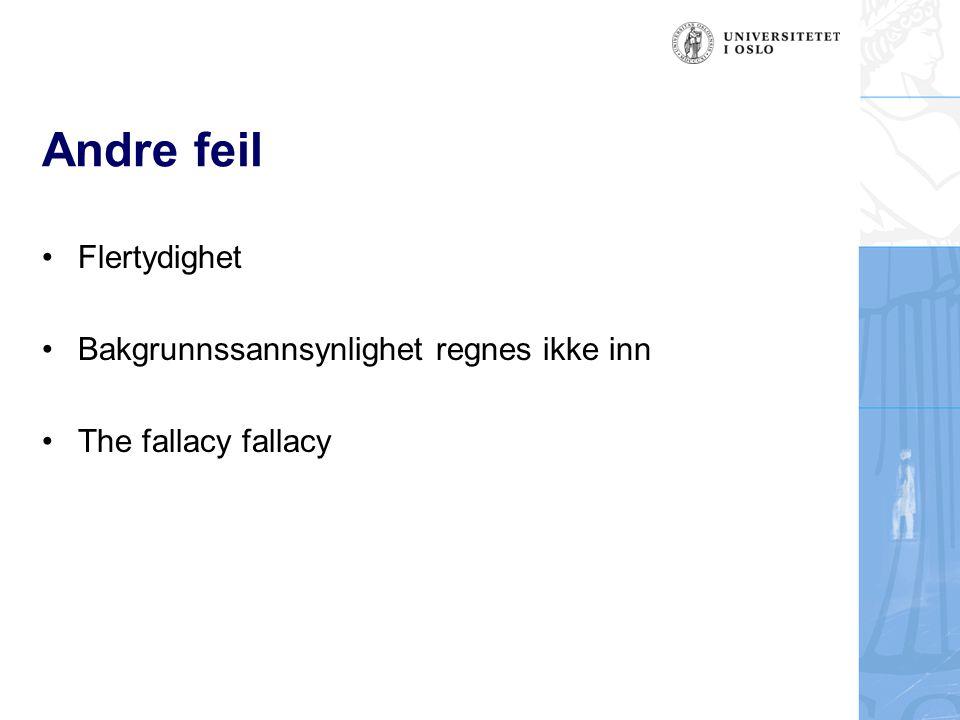 Andre feil Flertydighet Bakgrunnssannsynlighet regnes ikke inn The fallacy fallacy