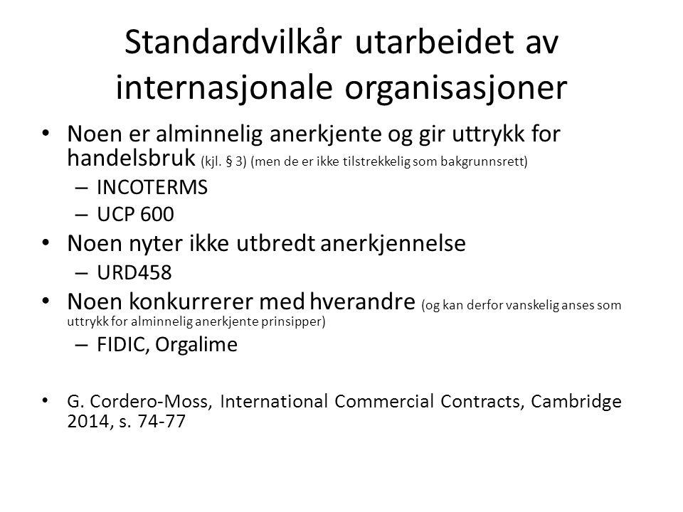 Standardvilkår utarbeidet av internasjonale organisasjoner Noen er alminnelig anerkjente og gir uttrykk for handelsbruk (kjl.