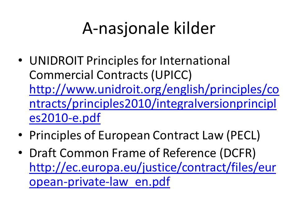 A-nasjonale kilder UNIDROIT Principles for International Commercial Contracts (UPICC) http://www.unidroit.org/english/principles/co ntracts/principles