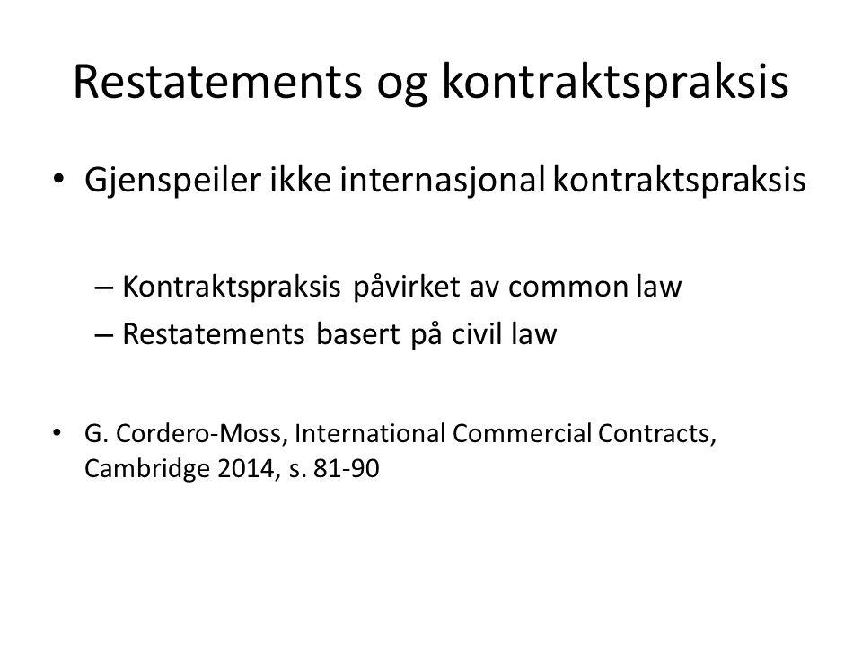 Restatements og kontraktspraksis Gjenspeiler ikke internasjonal kontraktspraksis – Kontraktspraksis påvirket av common law – Restatements basert på civil law G.