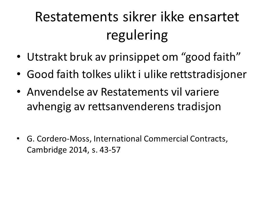 Restatements sikrer ikke ensartet regulering Utstrakt bruk av prinsippet om good faith Good faith tolkes ulikt i ulike rettstradisjoner Anvendelse av Restatements vil variere avhengig av rettsanvenderens tradisjon G.