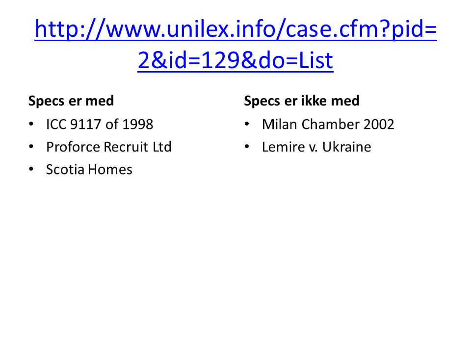 http://www.unilex.info/case.cfm?pid= 2&id=129&do=List Specs er med ICC 9117 of 1998 Proforce Recruit Ltd Scotia Homes Specs er ikke med Milan Chamber