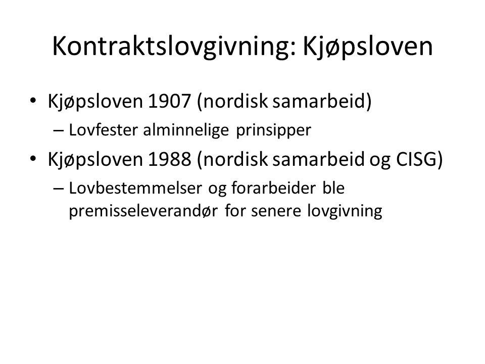 Kontraktslovgivning: Kjøpsloven Kjøpsloven 1907 (nordisk samarbeid) – Lovfester alminnelige prinsipper Kjøpsloven 1988 (nordisk samarbeid og CISG) – Lovbestemmelser og forarbeider ble premisseleverandør for senere lovgivning