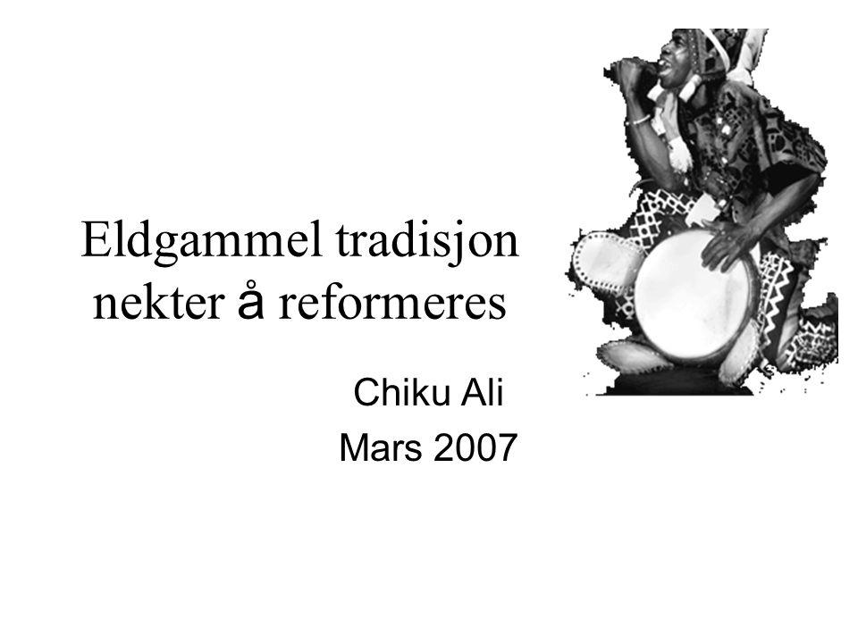 Eldgammel tradisjon nekter å reformeres Chiku Ali Mars 2007