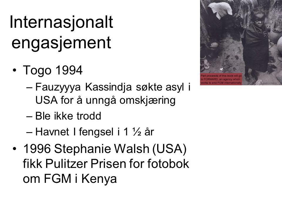 Internasjonalt engasjement Togo 1994 –Fauzyyya Kassindja søkte asyl i USA for å unngå omskjæring –Ble ikke trodd –Havnet I fengsel i 1 ½ år 1996 Stephanie Walsh (USA) fikk Pulitzer Prisen for fotobok om FGM i Kenya