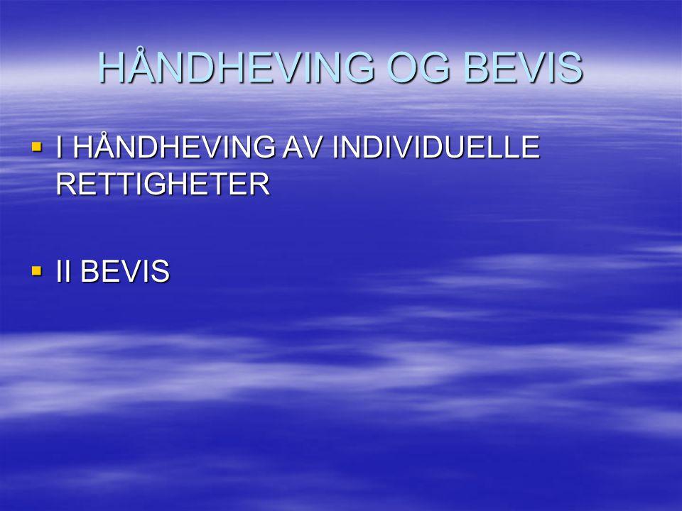 HÅNDHEVING OG BEVIS  I HÅNDHEVING AV INDIVIDUELLE RETTIGHETER  II BEVIS