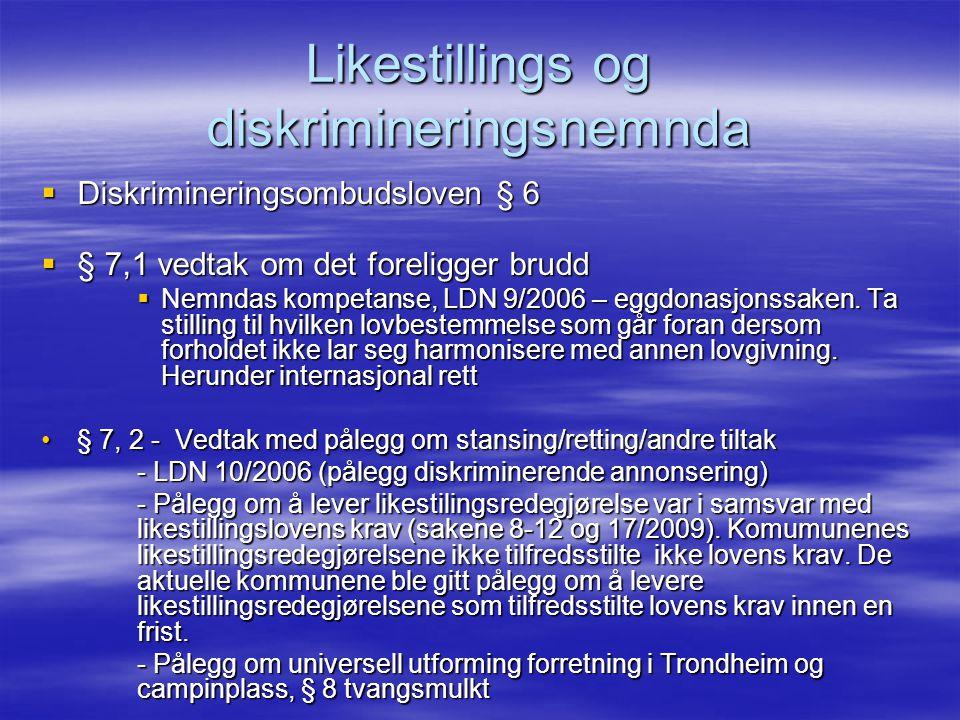 Likestillings og diskrimineringsnemnda  Diskrimineringsombudsloven § 6  § 7,1 vedtak om det foreligger brudd  Nemndas kompetanse, LDN 9/2006 – eggdonasjonssaken.