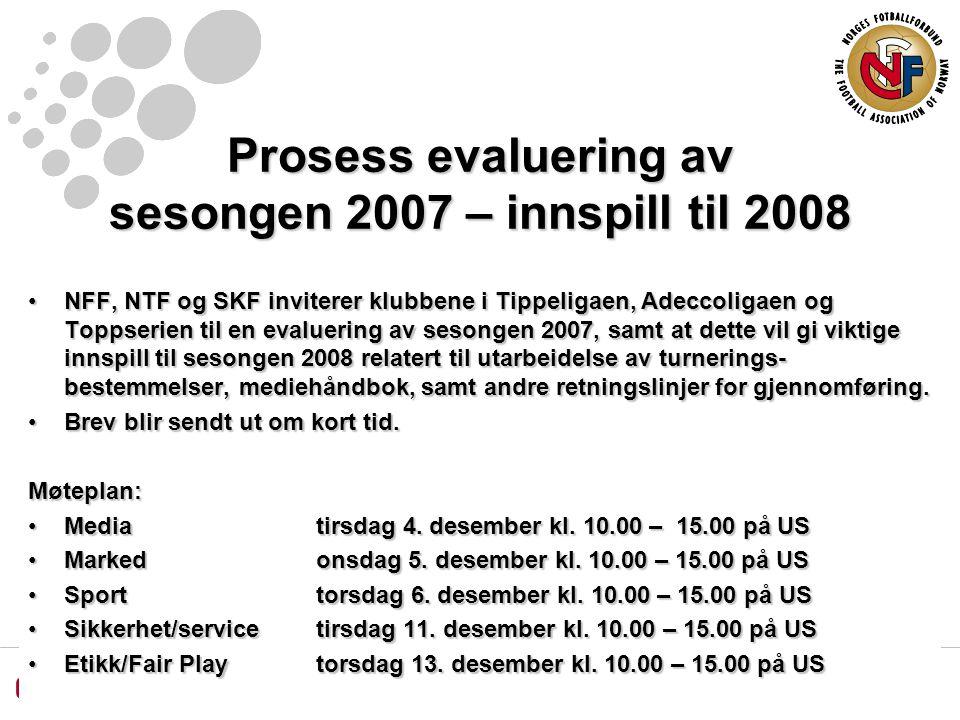 Prosess evaluering av sesongen 2007 – innspill til 2008 NFF, NTF og SKF inviterer klubbene i Tippeligaen, Adeccoligaen og Toppserien til en evaluering av sesongen 2007, samt at dette vil gi viktige innspill til sesongen 2008 relatert til utarbeidelse av turnerings- bestemmelser, mediehåndbok, samt andre retningslinjer for gjennomføring.NFF, NTF og SKF inviterer klubbene i Tippeligaen, Adeccoligaen og Toppserien til en evaluering av sesongen 2007, samt at dette vil gi viktige innspill til sesongen 2008 relatert til utarbeidelse av turnerings- bestemmelser, mediehåndbok, samt andre retningslinjer for gjennomføring.