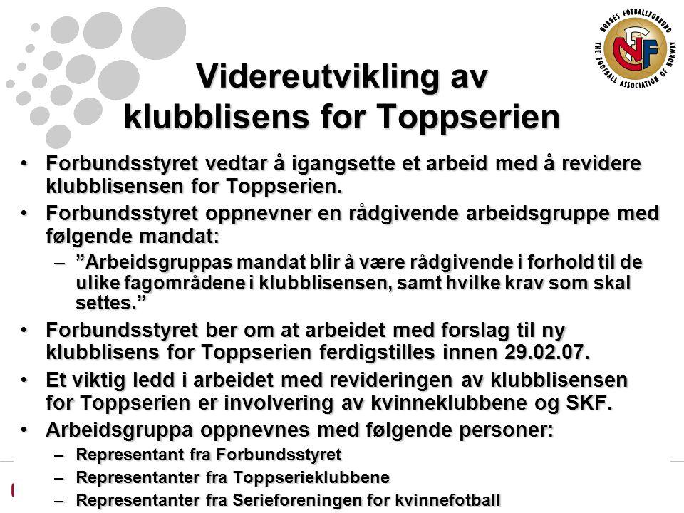 Videreutvikling av klubblisens for Toppserien Forbundsstyret vedtar å igangsette et arbeid med å revidere klubblisensen for Toppserien.Forbundsstyret vedtar å igangsette et arbeid med å revidere klubblisensen for Toppserien.
