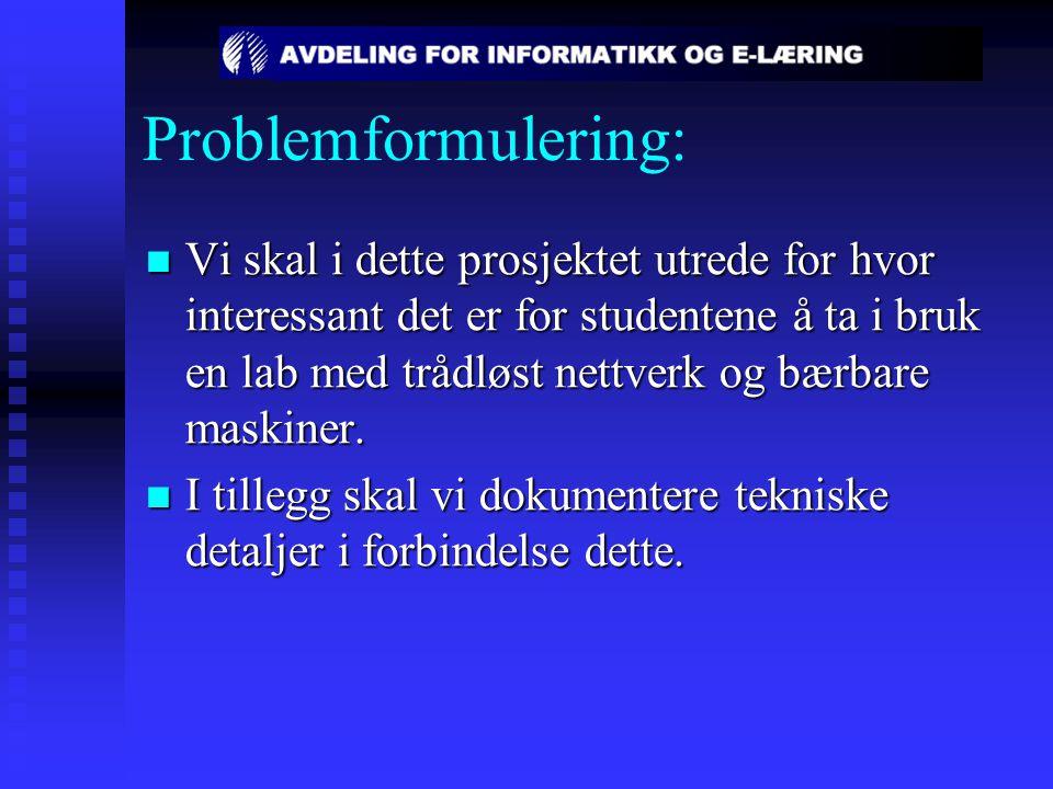 Problemformulering: Vi skal i dette prosjektet utrede for hvor interessant det er for studentene å ta i bruk en lab med trådløst nettverk og bærbare m