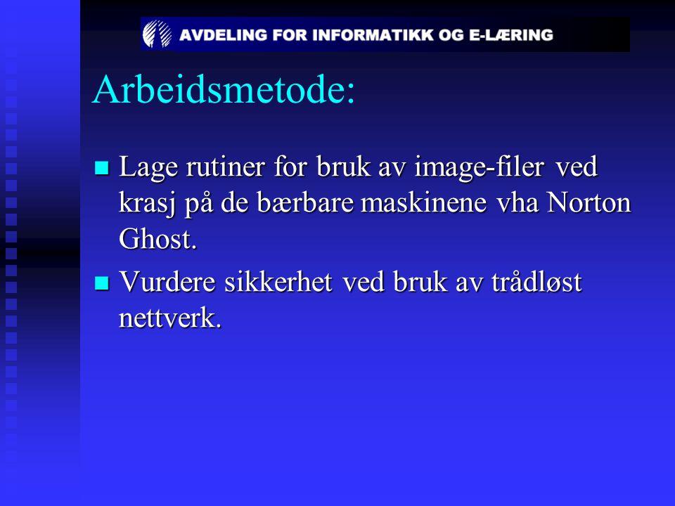 Arbeidsmetode: Lage rutiner for bruk av image-filer ved krasj på de bærbare maskinene vha Norton Ghost. Lage rutiner for bruk av image-filer ved krasj