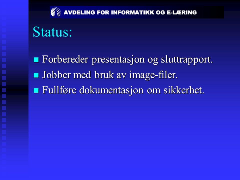 Status: Forbereder presentasjon og sluttrapport. Forbereder presentasjon og sluttrapport. Jobber med bruk av image-filer. Jobber med bruk av image-fil