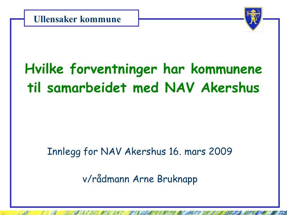 Ullensaker kommune Hvilke forventninger har kommunene til samarbeidet med NAV Akershus Innlegg for NAV Akershus 16.