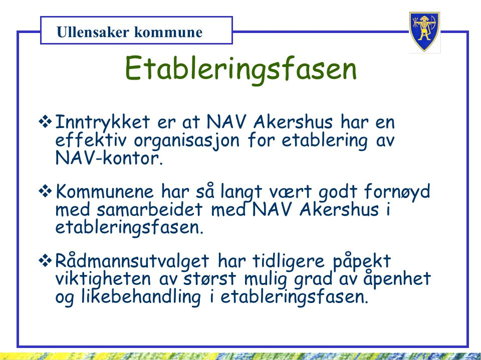 Ullensaker kommune Etableringsfasen  Inntrykket er at NAV Akershus har en effektiv organisasjon for etablering av NAV-kontor.