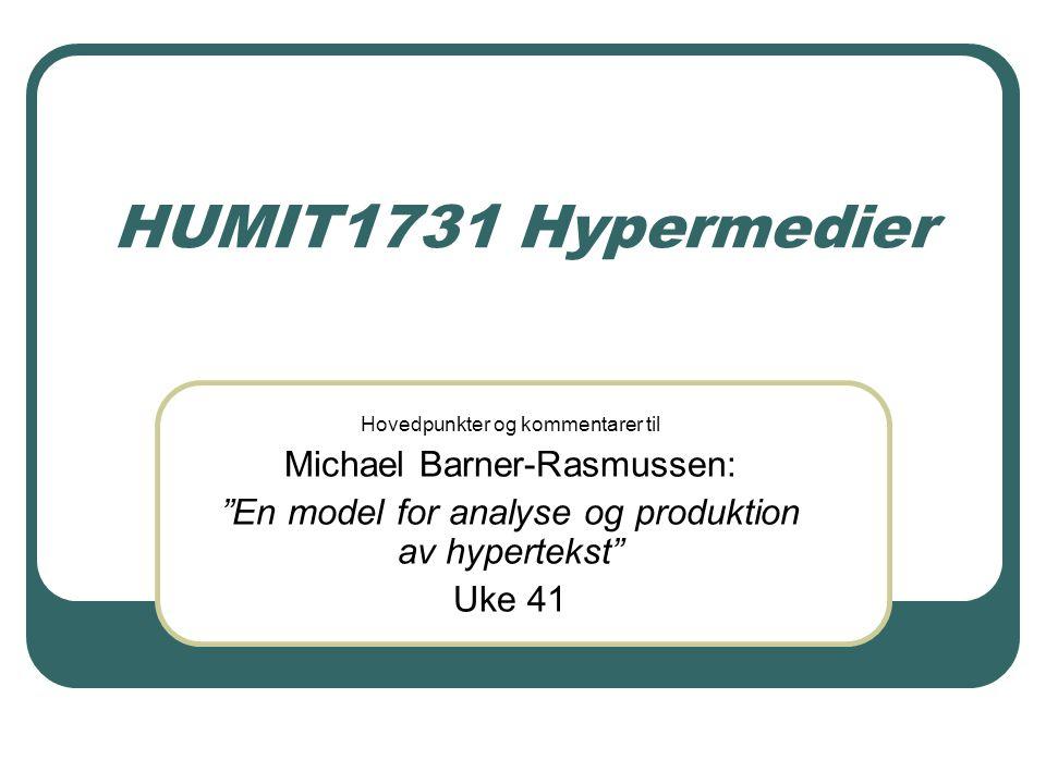 HUMIT1731 Hypermedier Hovedpunkter og kommentarer til Michael Barner-Rasmussen: En model for analyse og produktion av hypertekst Uke 41