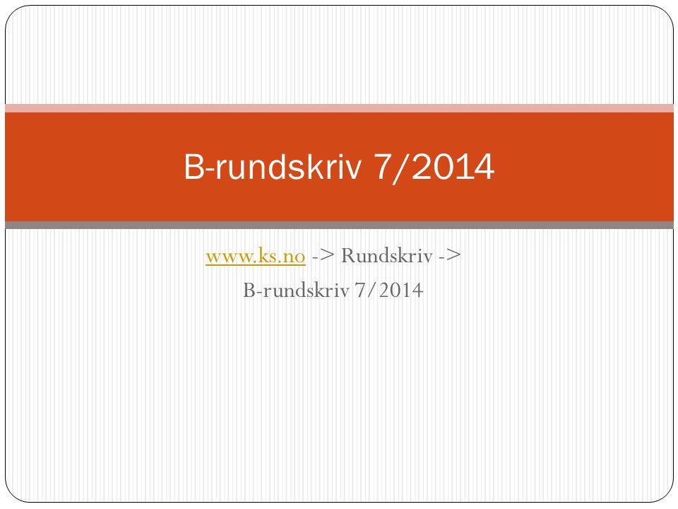 www.ks.nowww.ks.no -> Rundskriv -> B-rundskriv 7/2014