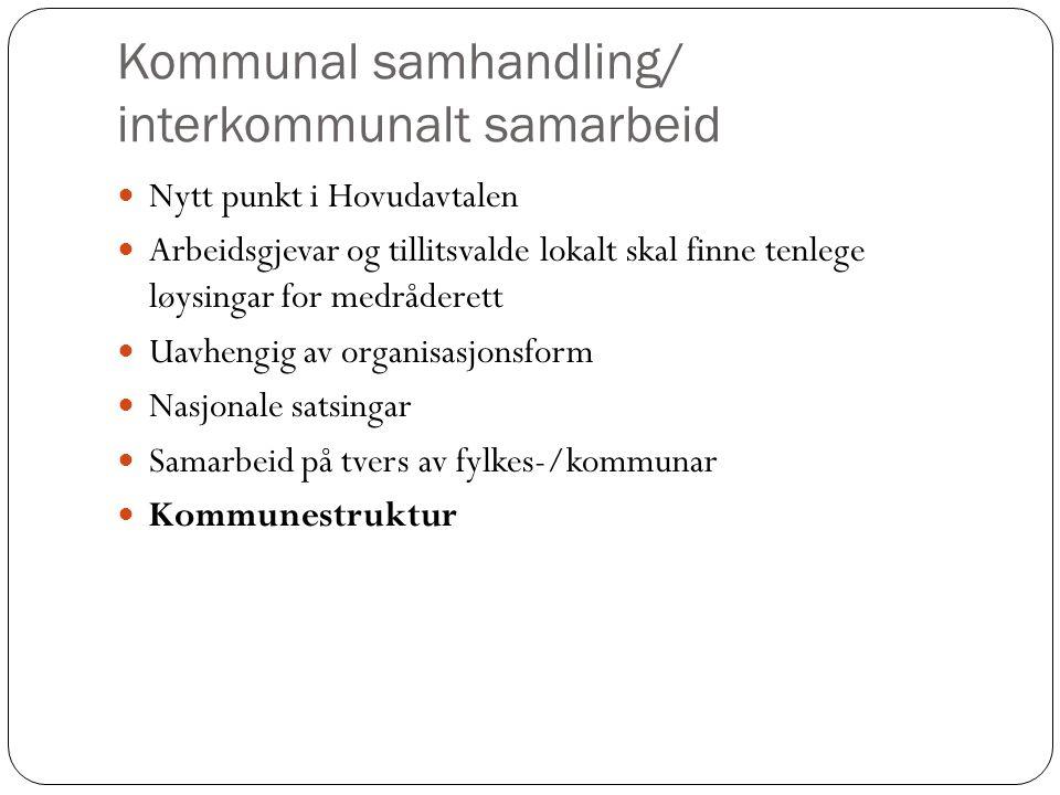 Kommunal samhandling/ interkommunalt samarbeid Nytt punkt i Hovudavtalen Arbeidsgjevar og tillitsvalde lokalt skal finne tenlege løysingar for medråde