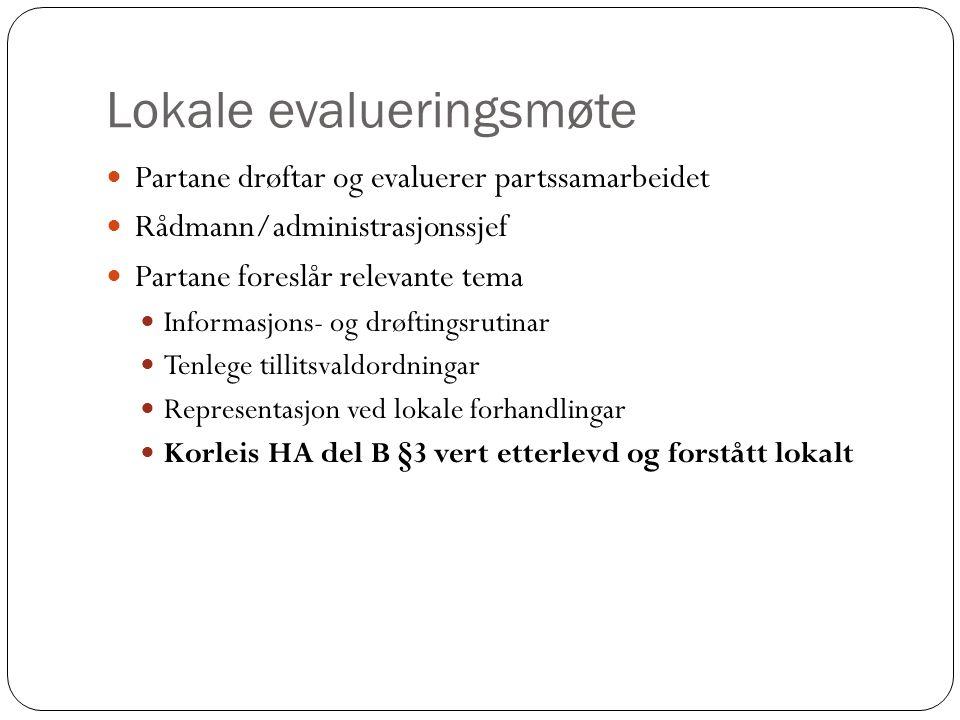 Lokale evalueringsmøte Partane drøftar og evaluerer partssamarbeidet Rådmann/administrasjonssjef Partane foreslår relevante tema Informasjons- og drøf