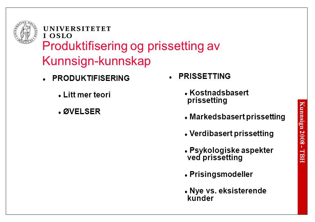 Kunnsign 2008 - TBH Produktifisering og prissetting av Kunnsign-kunnskap PRODUKTIFISERING Litt mer teori ØVELSER PRISSETTING Kostnadsbasert prissettin