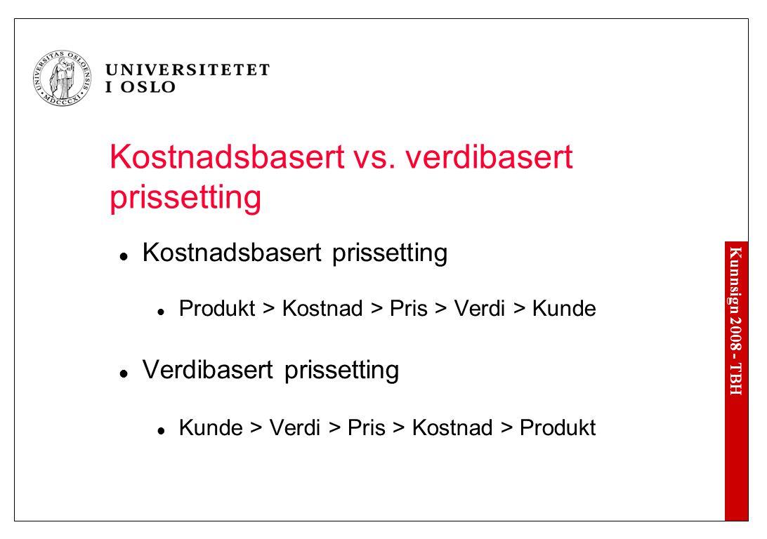 Kunnsign 2008 - TBH Kostnadsbasert vs. verdibasert prissetting Kostnadsbasert prissetting Produkt > Kostnad > Pris > Verdi > Kunde Verdibasert prisset