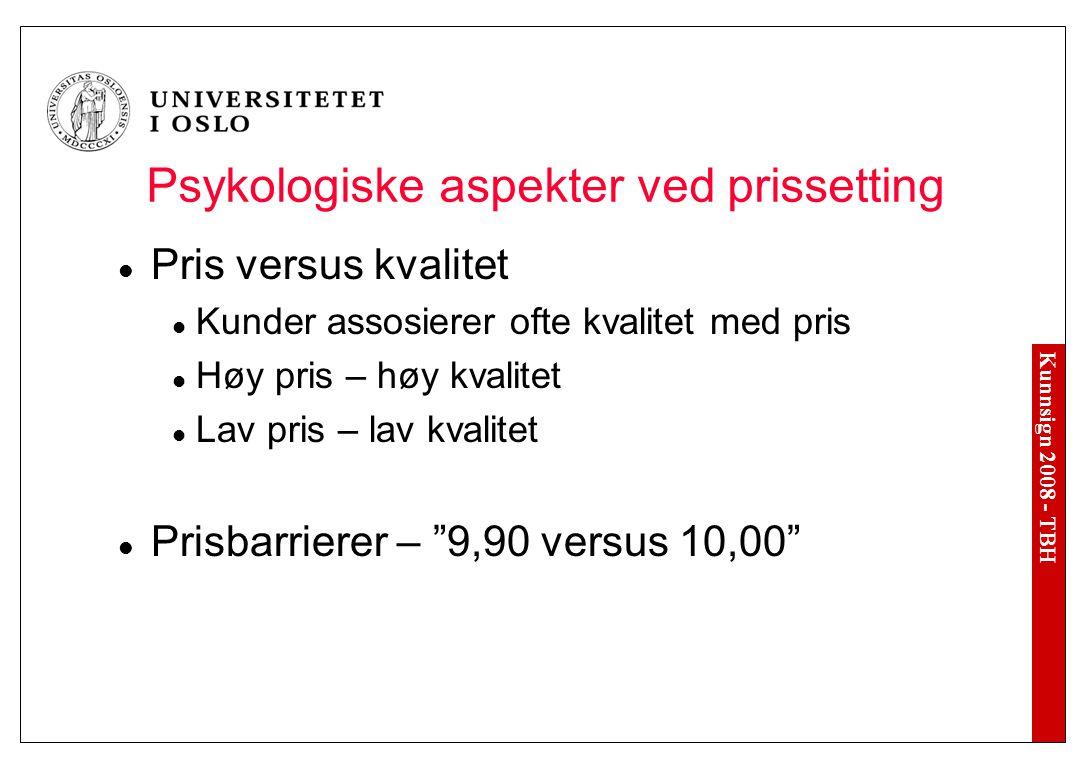 Kunnsign 2008 - TBH Psykologiske aspekter ved prissetting Pris versus kvalitet Kunder assosierer ofte kvalitet med pris Høy pris – høy kvalitet Lav pr