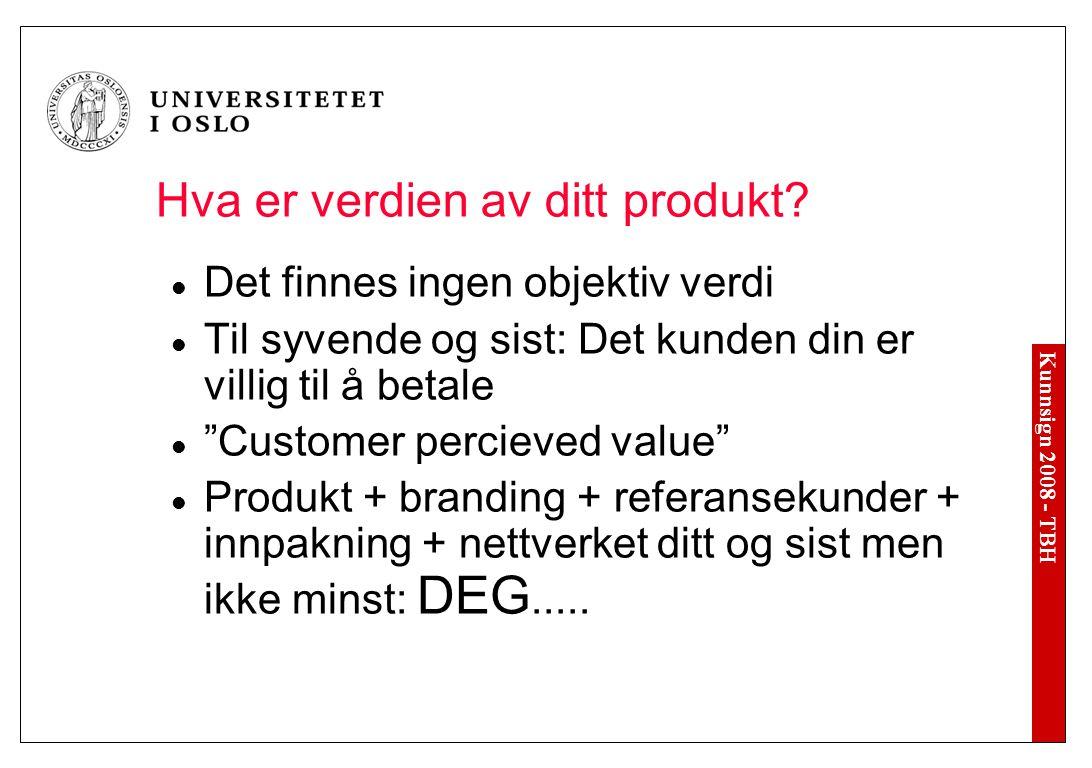 Kunnsign 2008 - TBH Øvelse 5 – Prisdifferensiering Individuelt – 5 minutter: Velg ett av de differensierte produktnavnene (ett av de tre), og lag tre versjoner av produktet: 1 billig, 1 middels dyr og 1 eksklusiv variant.