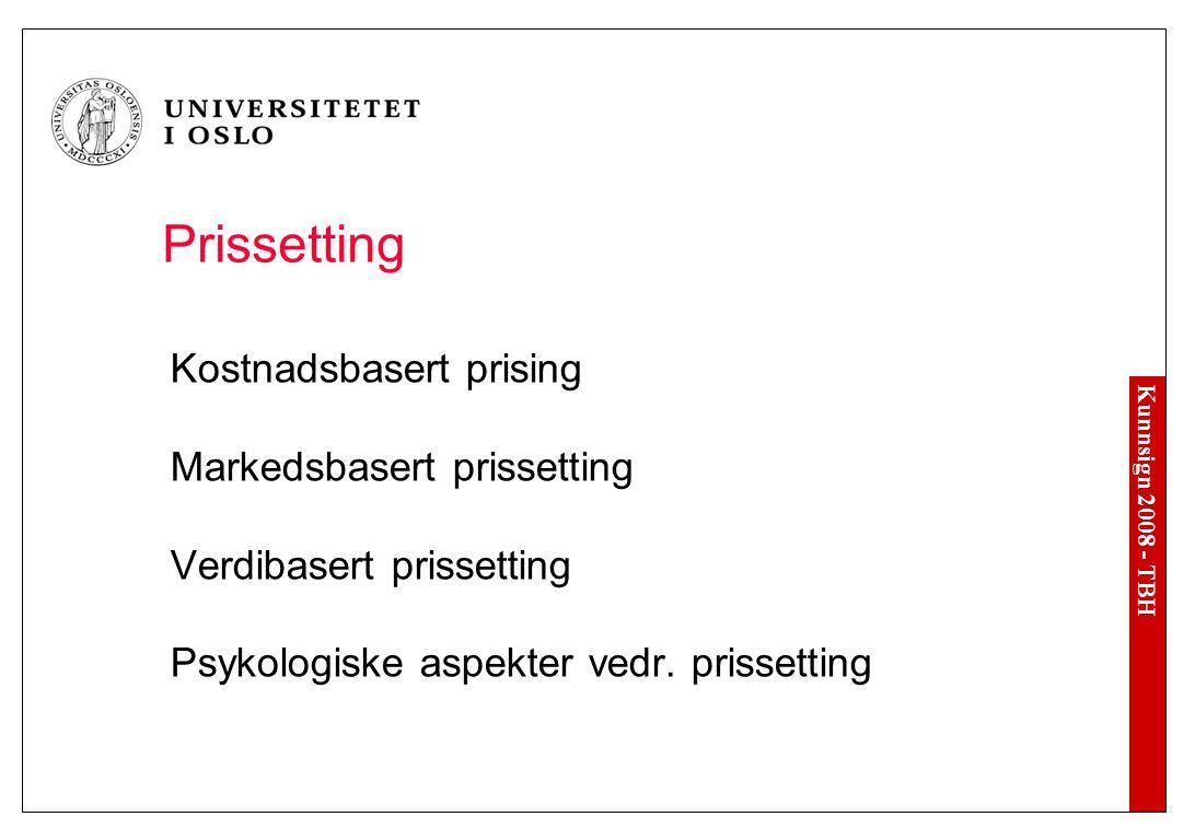 Kunnsign 2008 - TBH Prissetting Kostnadsbasert prising Markedsbasert prissetting Verdibasert prissetting Psykologiske aspekter vedr. prissetting