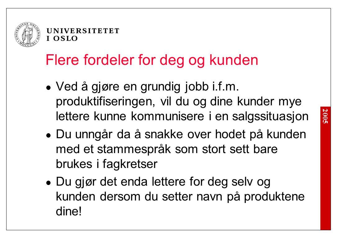 2005 Flere fordeler for deg og kunden Ved å gjøre en grundig jobb i.f.m.