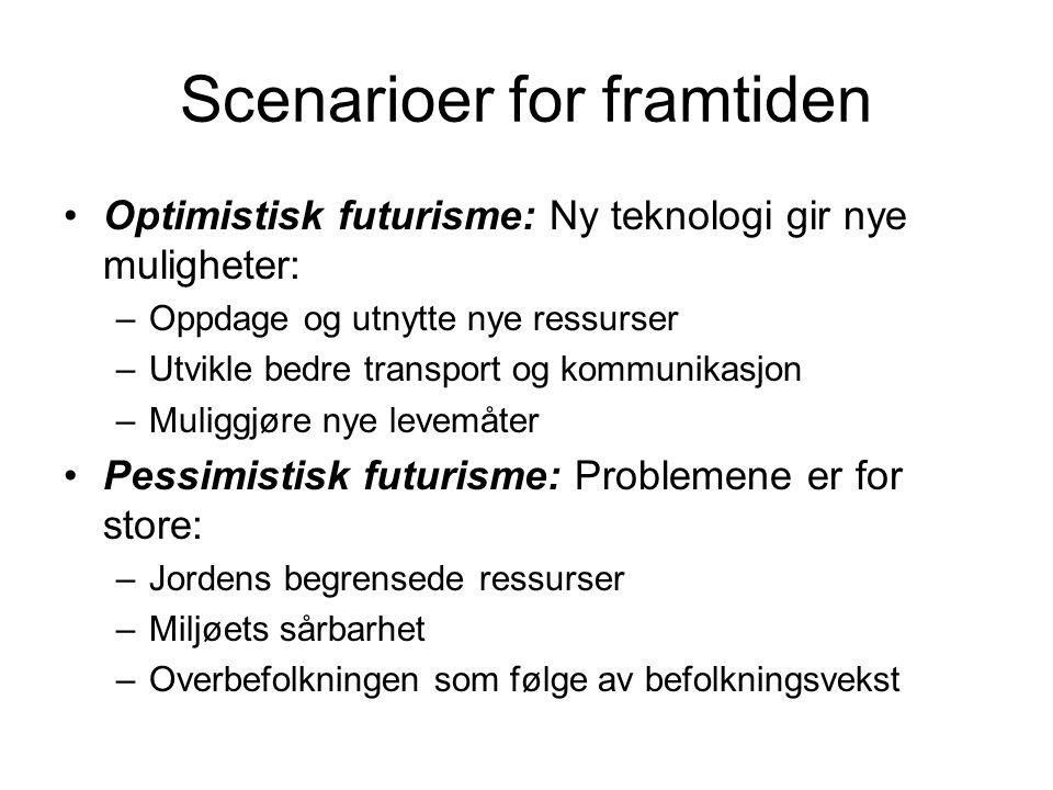 Scenarioer for framtiden Optimistisk futurisme: Ny teknologi gir nye muligheter: –Oppdage og utnytte nye ressurser –Utvikle bedre transport og kommuni