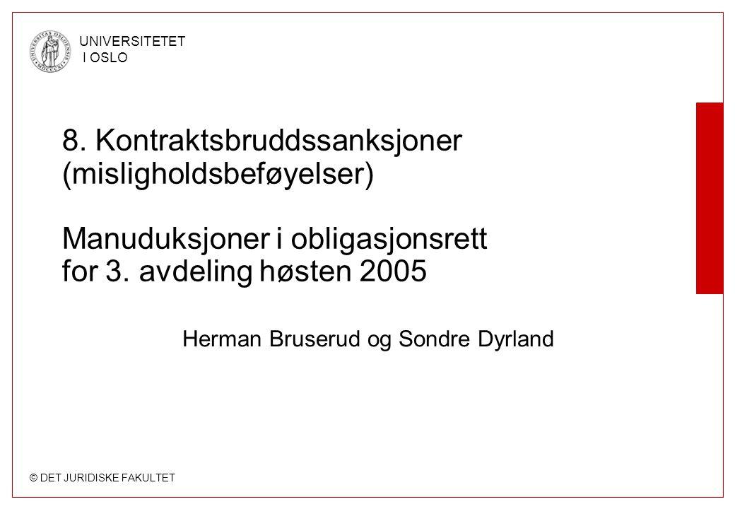 © DET JURIDISKE FAKULTET UNIVERSITETET I OSLO 8. Kontraktsbruddssanksjoner (misligholdsbeføyelser) Manuduksjoner i obligasjonsrett for 3. avdeling høs