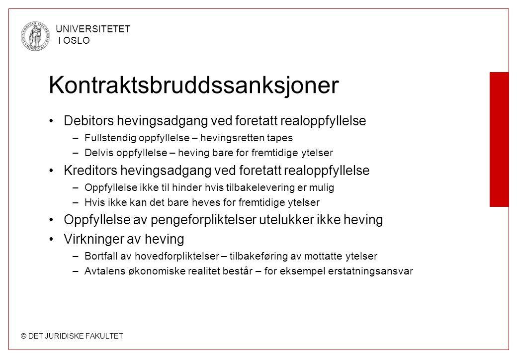 © DET JURIDISKE FAKULTET UNIVERSITETET I OSLO Kontraktsbruddssanksjoner Debitors hevingsadgang ved foretatt realoppfyllelse –Fullstendig oppfyllelse –