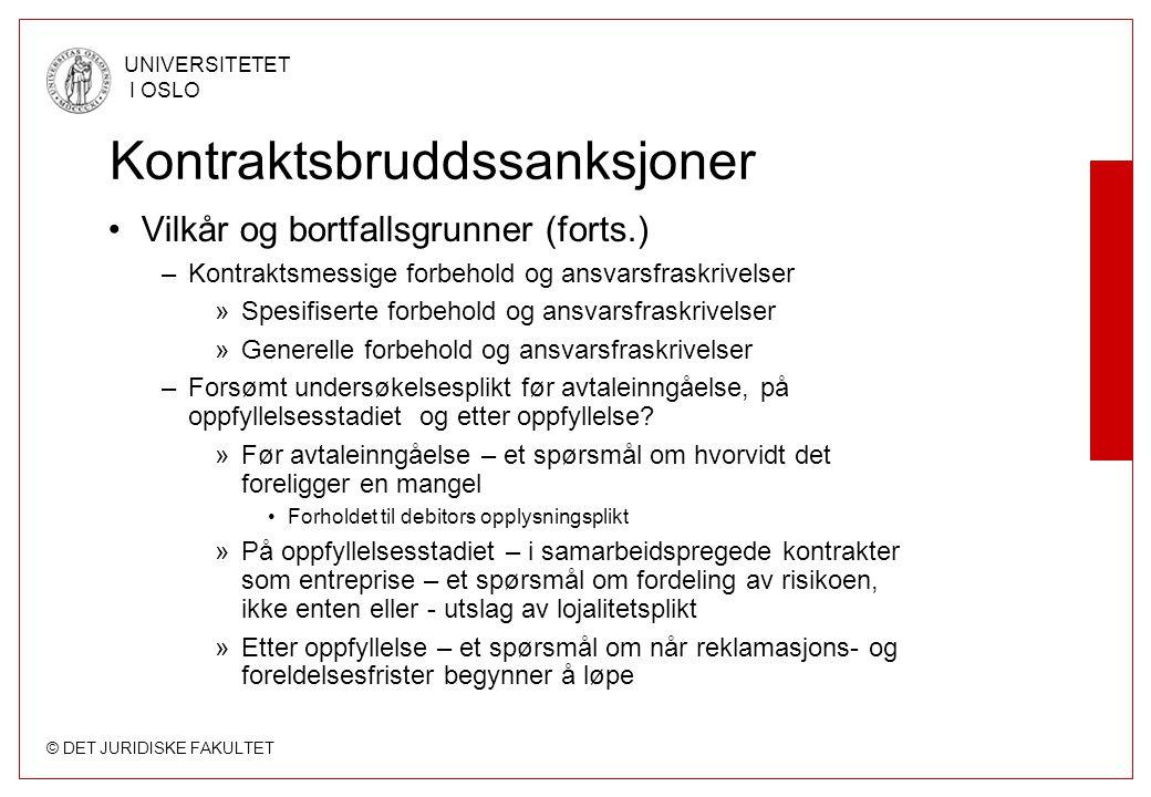 © DET JURIDISKE FAKULTET UNIVERSITETET I OSLO Kontraktsbruddssanksjoner Vilkår og bortfallsgrunner (forts.) –Kontraktsmessige forbehold og ansvarsfras