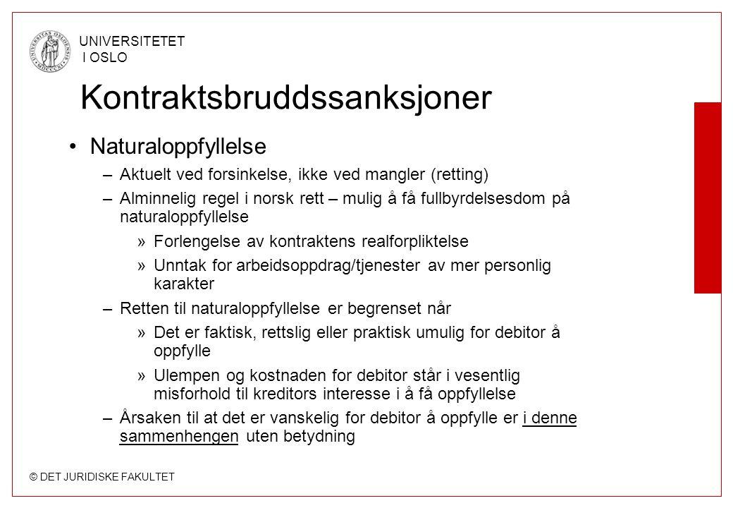 © DET JURIDISKE FAKULTET UNIVERSITETET I OSLO Kontraktsbruddssanksjoner Naturaloppfyllelse –Aktuelt ved forsinkelse, ikke ved mangler (retting) –Almin